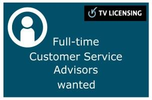 TV Licensing graphic reads: Full-time Customer Service Advisors wanted